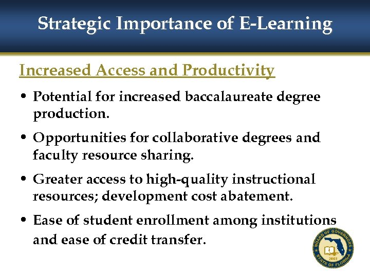Strategic Importance of E-Learning Increased Access and Productivity • Potential for increased baccalaureate degree