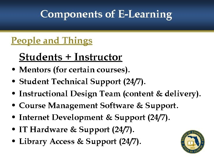 Components of E-Learning People and Things Students + Instructor • • Mentors (for certain