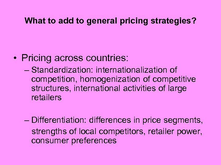 What to add to general pricing strategies? • Pricing across countries: – Standardization: internationalization