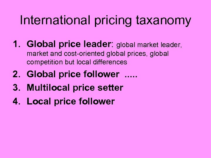 International pricing taxanomy 1. Global price leader: global market leader, market and cost-oriented global