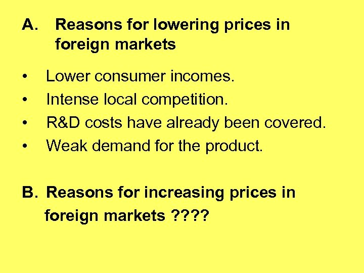 A. • • Reasons for lowering prices in foreign markets Lower consumer incomes. Intense