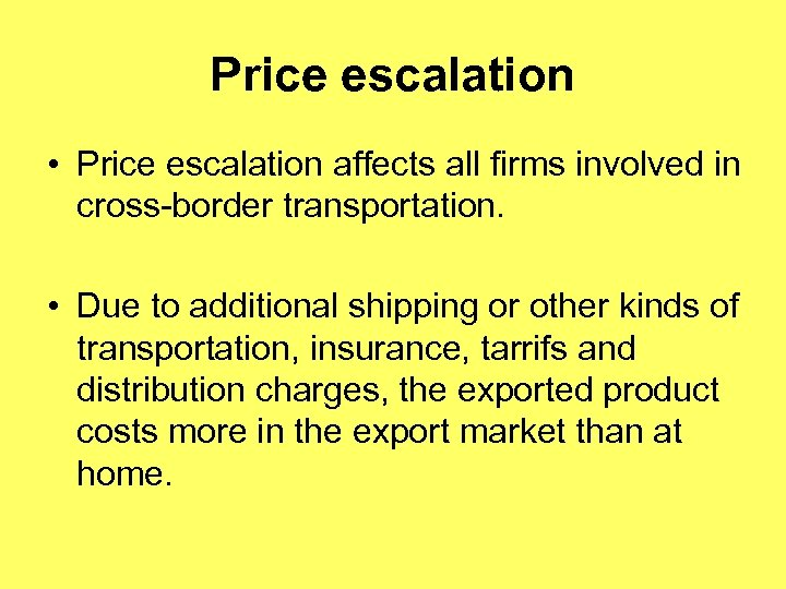 Price escalation • Price escalation affects all firms involved in cross-border transportation. • Due