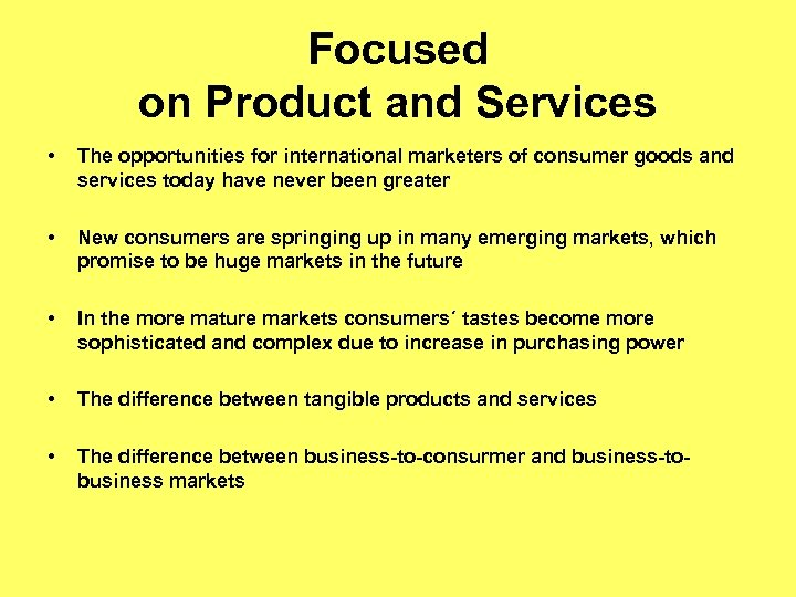 Focused on Product and Services • The opportunities for international marketers of consumer goods