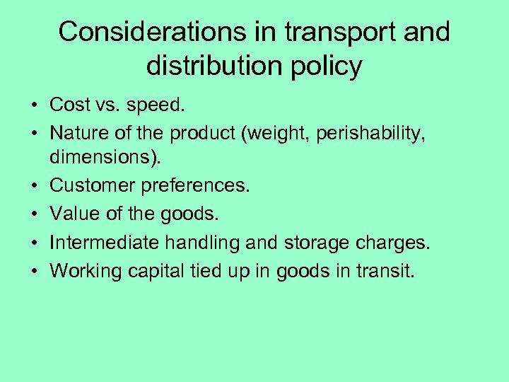 Considerations in transport and distribution policy • Cost vs. speed. • Nature of the