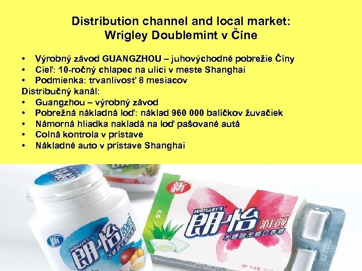 Distribution channel and local market: Wrigley Doublemint v Číne • Výrobný závod GUANGZHOU –