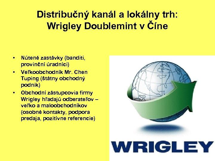 Distribučný kanál a lokálny trh: Wrigley Doublemint v Číne • • • Nútené zastávky
