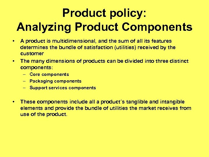 Product policy: Analyzing Product Components • • A product is multidimensional, and the sum