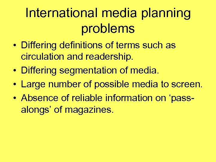 International media planning problems • Differing definitions of terms such as circulation and readership.