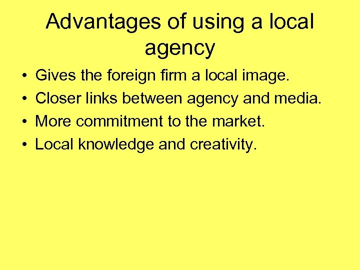 Advantages of using a local agency • • Gives the foreign firm a local