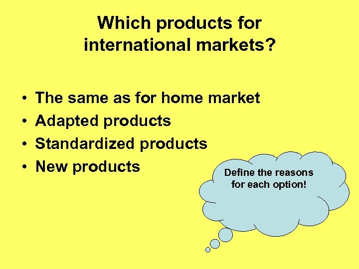 Which products for international markets? • • The same as for home market Adapted