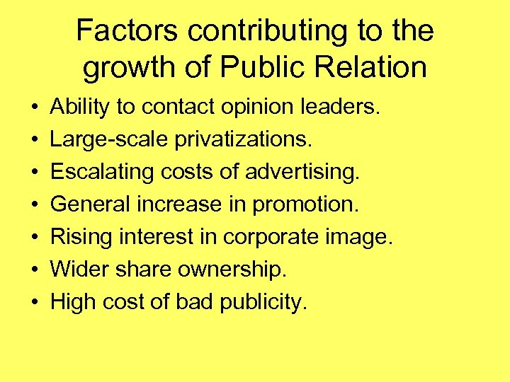 Factors contributing to the growth of Public Relation • • Ability to contact opinion