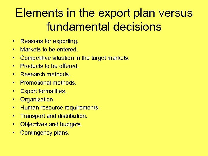 Elements in the export plan versus fundamental decisions • • • Reasons for exporting.