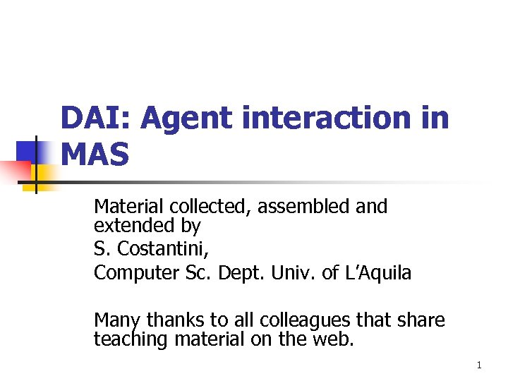 DAI: Agent interaction in MAS Material collected, assembled and extended by S. Costantini, Computer