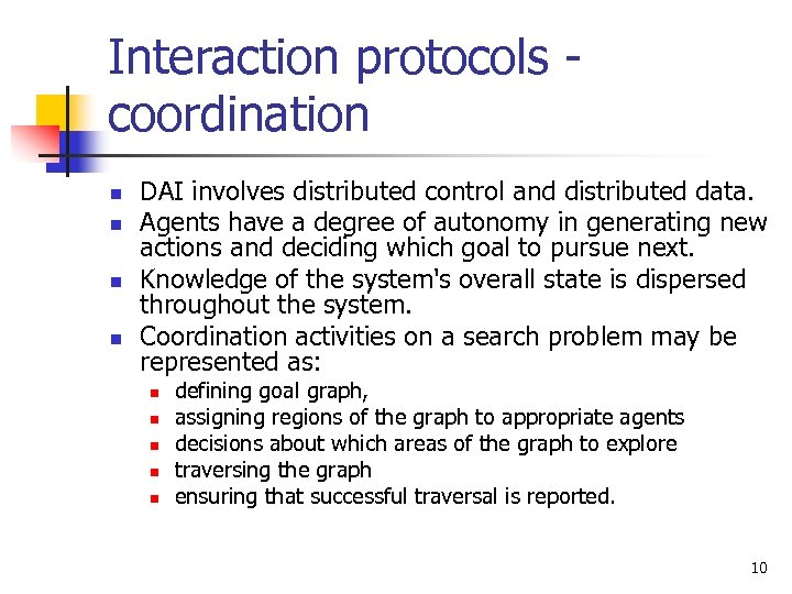 Interaction protocols coordination n n DAI involves distributed control and distributed data. Agents have