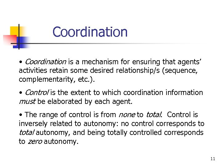 Coordination • Coordination is a mechanism for ensuring that agents' activities retain some desired