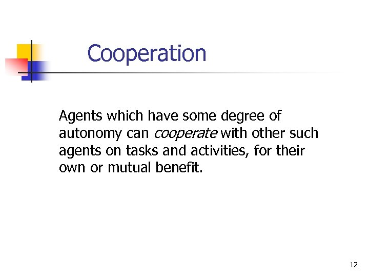 Cooperation Agents which have some degree of autonomy can cooperate with other such agents