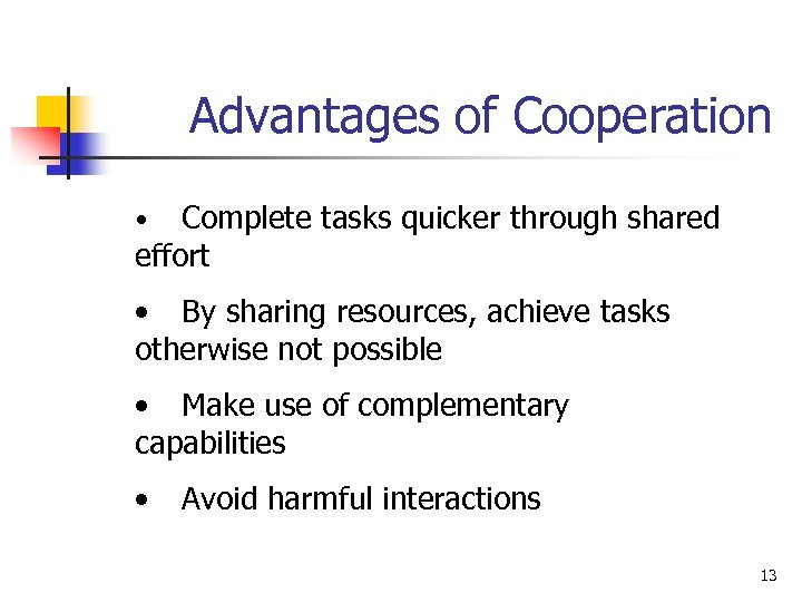 Advantages of Cooperation Complete tasks quicker through shared effort • • By sharing resources,