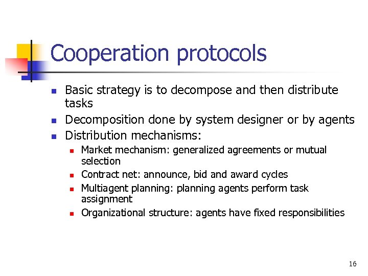 Cooperation protocols n n n Basic strategy is to decompose and then distribute tasks