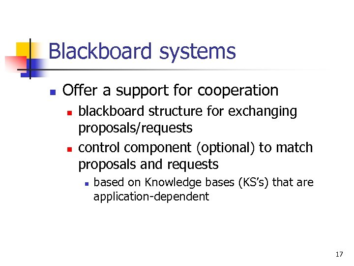 Blackboard systems n Offer a support for cooperation n n blackboard structure for exchanging