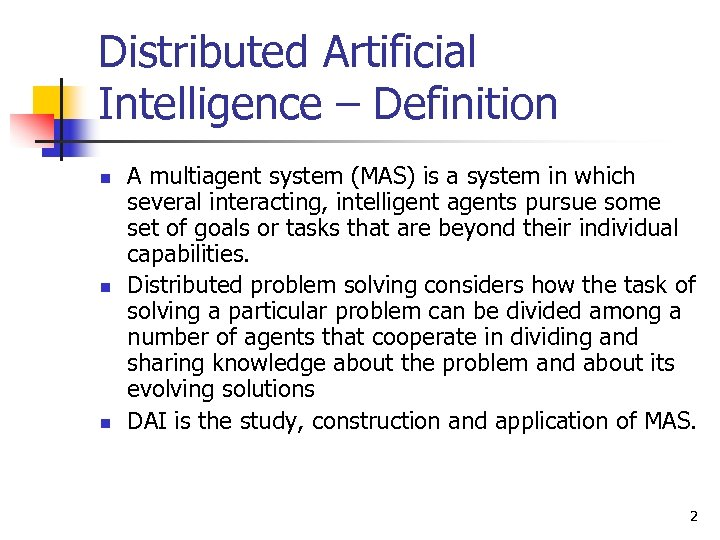Distributed Artificial Intelligence – Definition n A multiagent system (MAS) is a system in