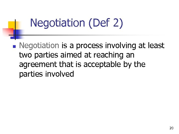 Negotiation (Def 2) n Negotiation is a process involving at least two parties aimed