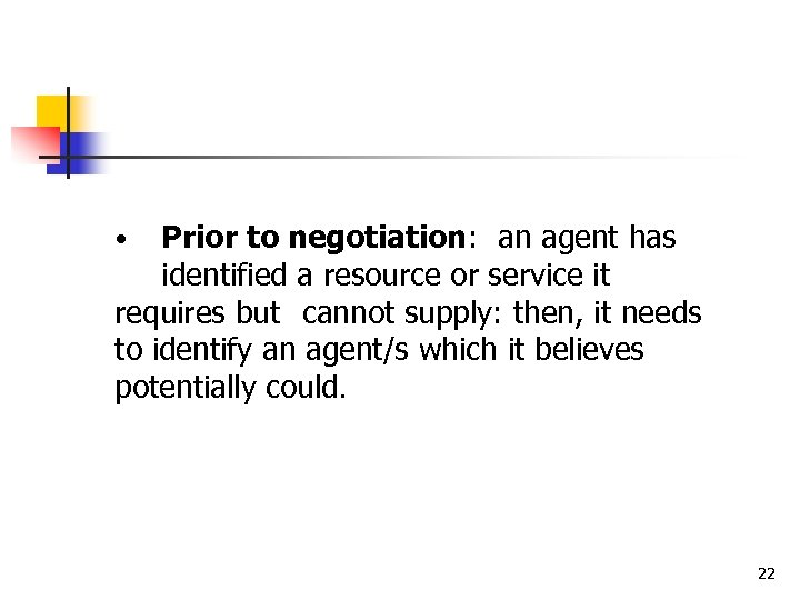 Prior to negotiation: an agent has identified a resource or service it requires but