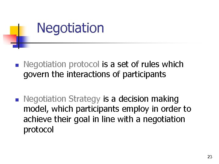 Negotiation n n Negotiation protocol is a set of rules which govern the interactions