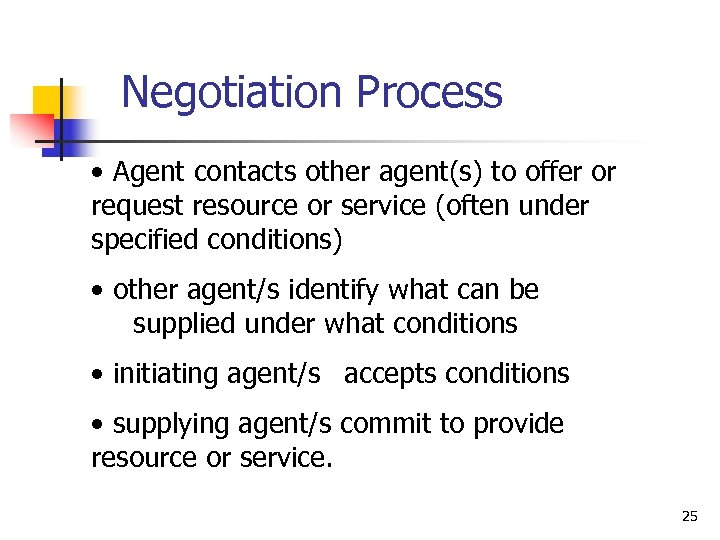 Negotiation Process • Agent contacts other agent(s) to offer or request resource or service