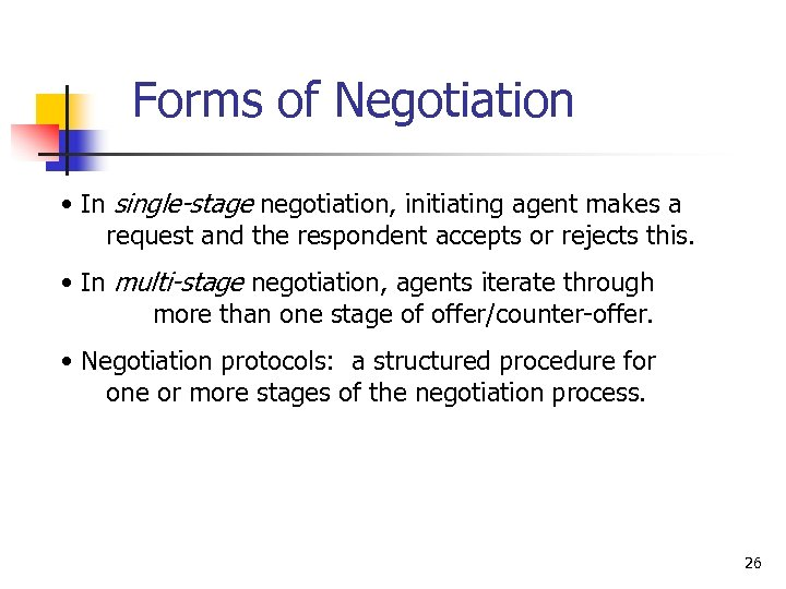 Forms of Negotiation • In single-stage negotiation, initiating agent makes a request and the