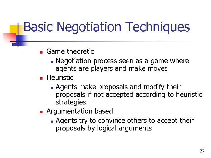 Basic Negotiation Techniques n n n Game theoretic n Negotiation process seen as a