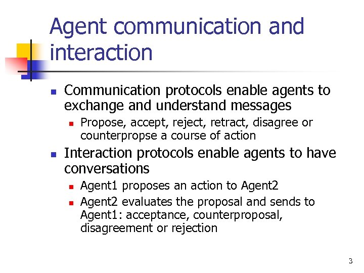 Agent communication and interaction n Communication protocols enable agents to exchange and understand messages