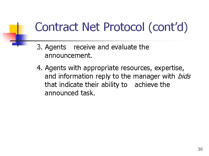 Contract Net Protocol (cont'd) 3. Agents receive and evaluate the announcement. 4. Agents with