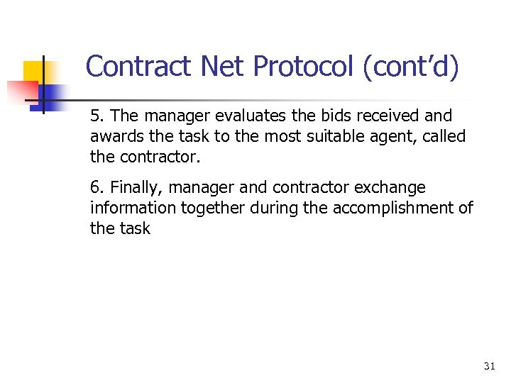Contract Net Protocol (cont'd) 5. The manager evaluates the bids received and awards the