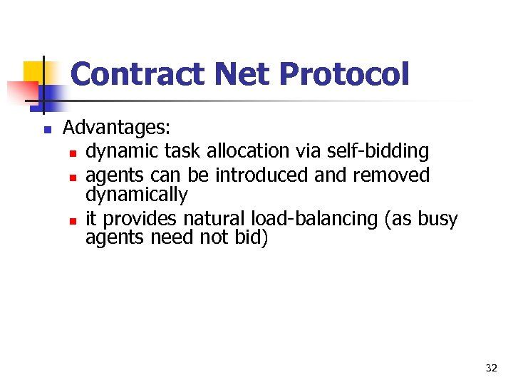 Contract Net Protocol n Advantages: n dynamic task allocation via self-bidding n agents can