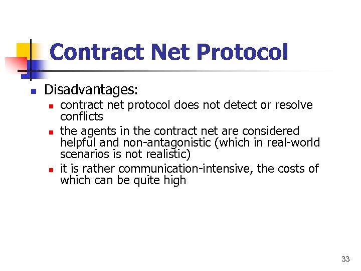 Contract Net Protocol n Disadvantages: n n n contract net protocol does not detect