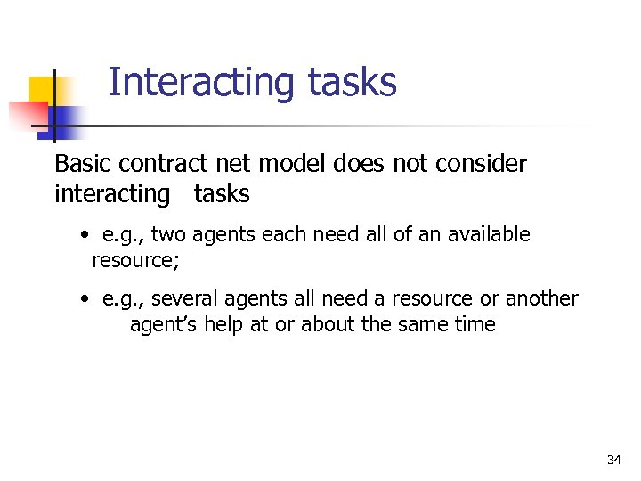 Interacting tasks Basic contract net model does not consider interacting tasks • e. g.