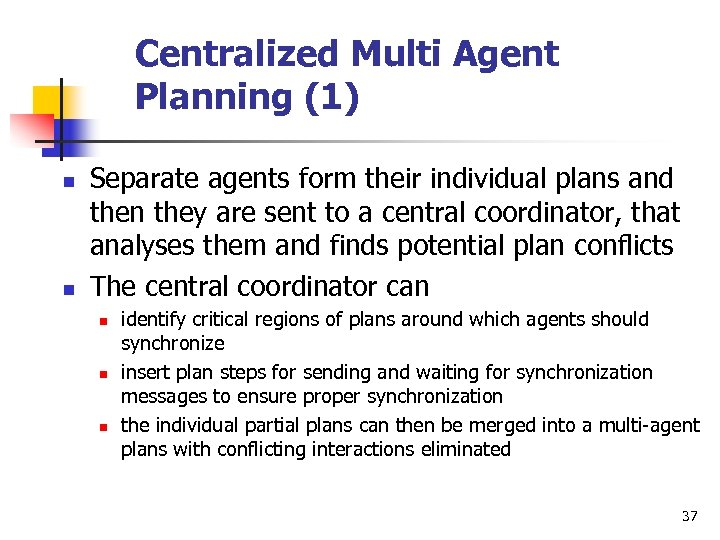 Centralized Multi Agent Planning (1) n n Separate agents form their individual plans and