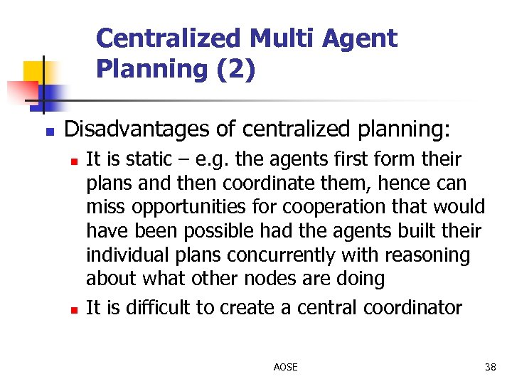 Centralized Multi Agent Planning (2) n Disadvantages of centralized planning: n n It is