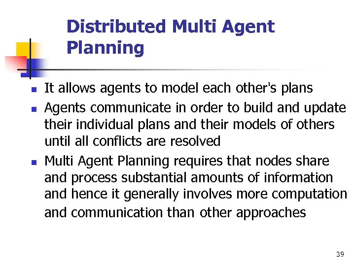 Distributed Multi Agent Planning n n n It allows agents to model each other's