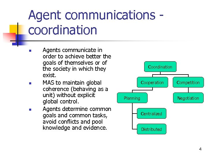 Agent communications coordination n Agents communicate in order to achieve better the goals of