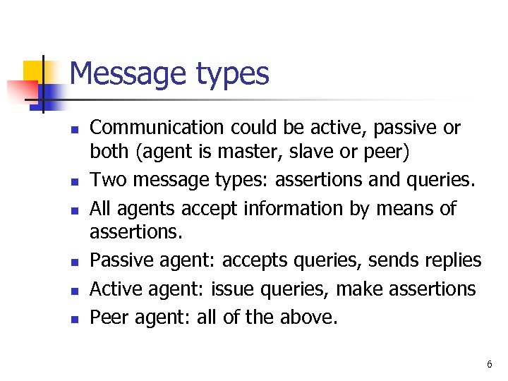 Message types n n n Communication could be active, passive or both (agent is