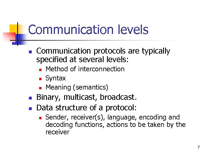 Communication levels n Communication protocols are typically specified at several levels: n n n