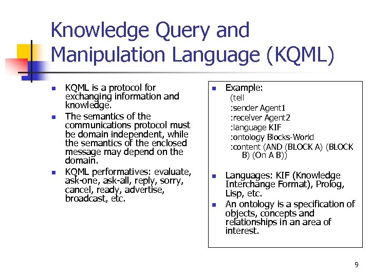 Knowledge Query and Manipulation Language (KQML) n n n KQML is a protocol for