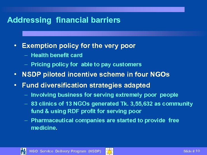 Addressing financial barriers • Exemption policy for the very poor – Health benefit card