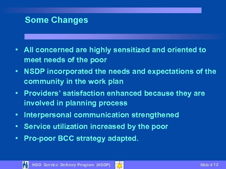 Some Changes • All concerned are highly sensitized and oriented to meet needs of