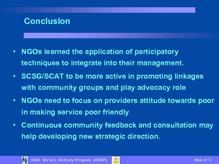 Conclusion • NGOs learned the application of participatory techniques to integrate into their management.