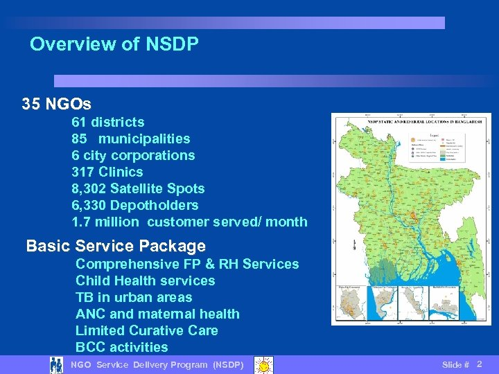 Overview of NSDP 35 NGOs 61 districts 85 municipalities 6 city corporations 317 Clinics