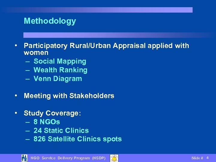 Methodology • Participatory Rural/Urban Appraisal applied with women – Social Mapping – Wealth Ranking