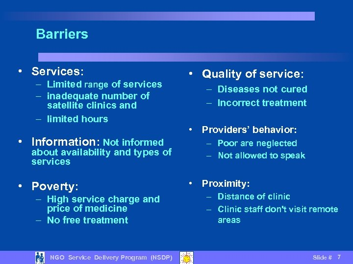 Barriers • Services: – Limited range of services – inadequate number of satellite clinics