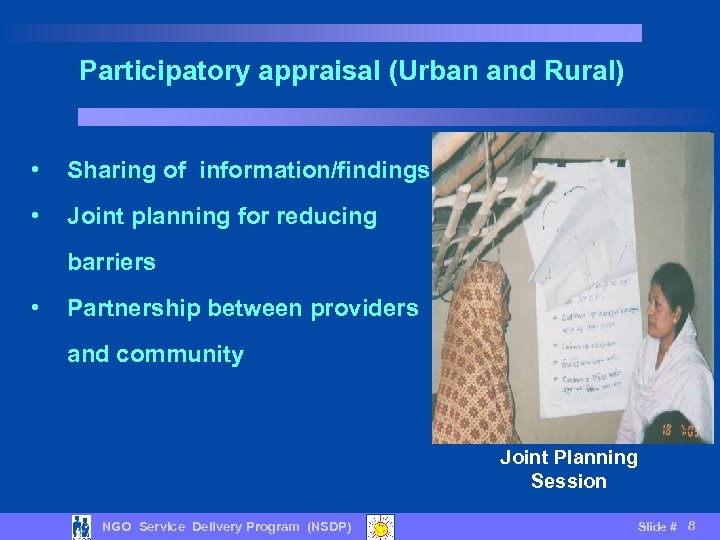 Participatory appraisal (Urban and Rural) • Sharing of information/findings • Joint planning for reducing